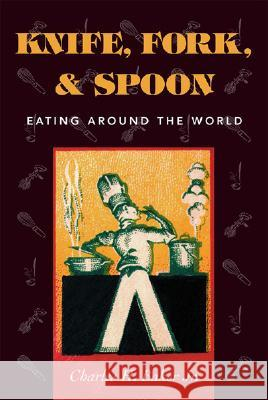 Knife, Fork and Spoon: Eating Around the World Charles H. Baker 9781586670498