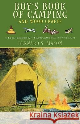 Boy's Book of Camping and Wood Crafts Bernard Sterling Mason Herb Gordon 9781586670726