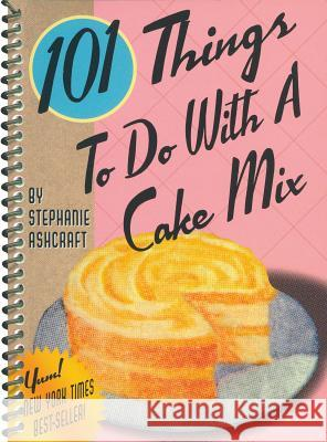 101 Things to Do with a Cake Mix Stephanie Dircks Ashcraft 9781586852177