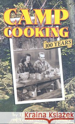 Camp Cooking: 100 Years the National Museum of Forest Service History National Museum of Forest Service        The National Museum of Forest Service Hi 9781586857615
