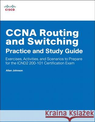 CCNA Routing and Switching Practice and Study Guide: Exercises, Activities and Scenarios to Prepare for the ICND2 200-101 Certification Exam Allan Johnson 9781587133442