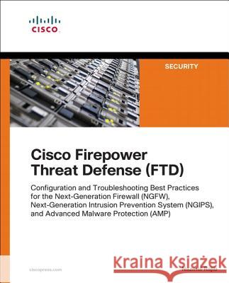 Cisco Firepower Threat Defense (Ftd): Configuration and Troubleshooting Best Practices for the Next-Generation Firewall (Ngfw), Next-Generation Intrus Rajib, Nazmul 9781587144806