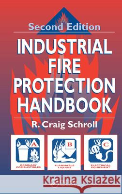 Industrial Fire Protection Handbook R. Craig Schroll 9781587160585