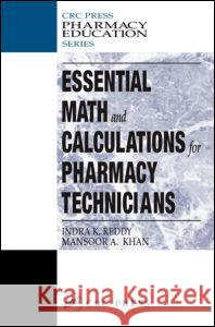 Essential Math and Calculations for Pharmacy Technicians Indra K. Reddy Mansoor Khan Reddy K. Reddy 9781587161476