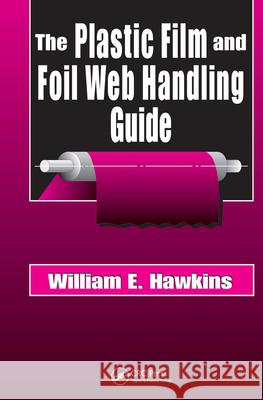 The Plastic Film and Foil Web Handling Guide William E. Hawkins 9781587161520