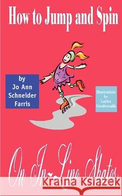 How to Jump and Spin on In-line Skates Jo Ann Schneider Farris Larisa Gendernalik 9781587210525