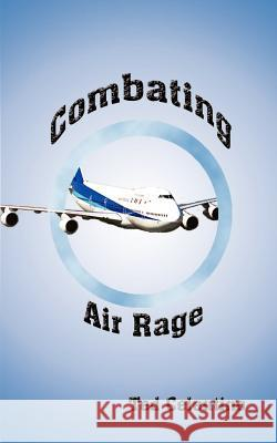 Combating Air Rage Ted Celentino 9781587212147