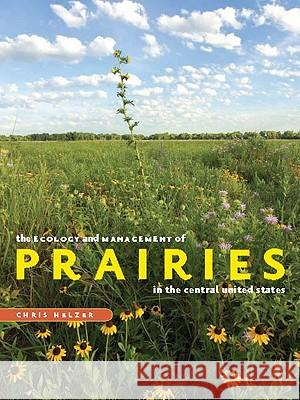 The Ecology and Management of Prairies in the Central United States Chris Helzer 9781587298653