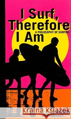 I Surf, Therefore I Am: A Philosophy of Surfing Peter Kreeft 9781587313776