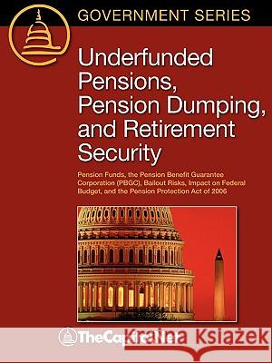 Underfunded Pensions, Pension Dumping, and Retirement Security: Pension Funds, the Pension Benefit Guarantee Corporation (Pbgc), Bailout Risks, Impact Peter Orszag Patrick Purcell Thecapitol Net 9781587331534