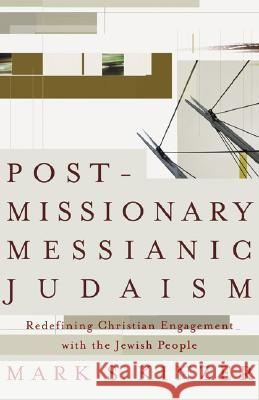 Postmissionary Messianic Judaism: Redefining Christian Engagement with the Jewish People Mark Kinzer 9781587431524