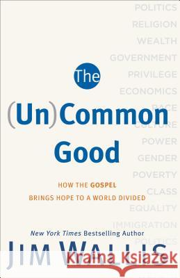 The (Un)Common Good: How the Gospel Brings Hope to a World Divided Jim Wallis 9781587433627