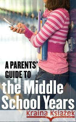 A Parents' Guide to the Middle School Years Joe Bruzzese 9781587613418
