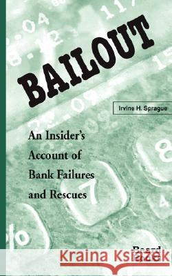 Bailout: An Insider's Account of Bank Failures and Rescues Irvine H. Sprague 9781587980176
