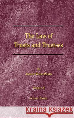 A Treatise on the Law of Trusts and Trustees Jairus Ware Perry Edwin A., Jr. Howes 9781587980411