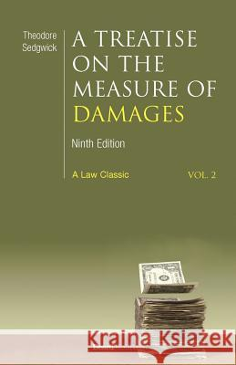 A Treatise on the Measure of Damages: Or an Inquiry Into the Principles Which Govern the Amount of Pecuniary Compensation Awarded by Courts of Justice Theodore Sedgwick 9781587980633