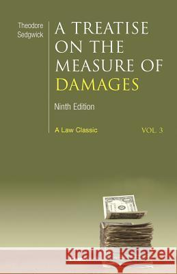 A Treatise on the Measure of Damages: Or an Inquiry Into the Principles Which Govern the Amount of Pecuniary Compensation Awarded by Courts of Justice Theodore Sedgwick 9781587980640