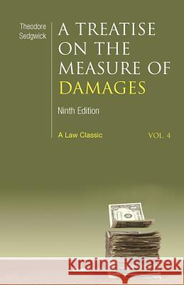 A Treatise on the Measure of Damages: Or an Inquiry Into the Principles Which Govern the Amount of Pecuniary Compensation Awarded by Courts of Justice Theodore Sedgwick 9781587980657