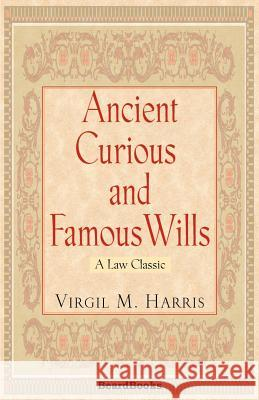 Ancient Curious and Famous Wills Virgil M. Harris 9781587980718