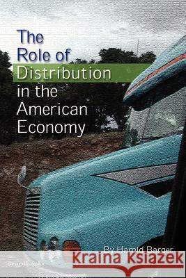 The Role of Distribution in the American Economy Harold Barger 9781587981975