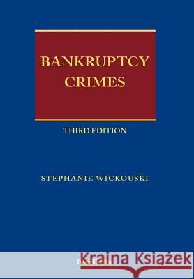 Bankruptcy Crimes Third Edition Stephanie Wickouski 9781587982729