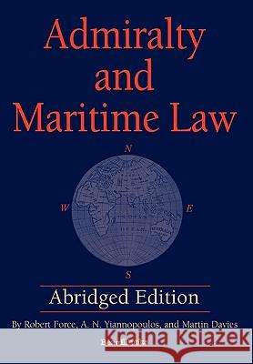 Admiralty and Maritime Law Abridged Edition Robert Force A. N. Yiannopoulos Martin Davies 9781587982903