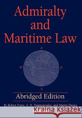 Admiralty and Maritime Law Abridged Edition Robert Force A. N. Yiannopoulos Martin Davies 9781587982965