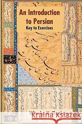 Introduction to Persian, Revised Fourth Edition, Key to Exercises Wheeler M. Thackston 9781588140548