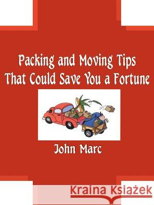 Packing and Moving Tips That Could Save You a Fortune John Marc 9781588205391