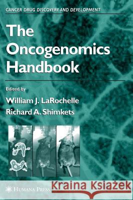 The Oncogenomics Handbook William J. Larochelle William J. Larochelle Richard A. Shimkets 9781588294258