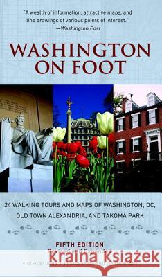 Washington on Foot, Fifth Edition: 24 Walking Tours and Maps of Washington, DC, Old Town Alexandria, and Takoma Park John J. Protopappas Alvin R. McNeal Judith Meany 9781588343208