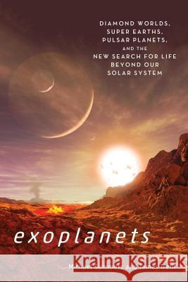 Exoplanets: Diamond Worlds, Super Earths, Pulsar Planets, and the New Search for Life Beyond Our Solar System Michael Summers James Trefil 9781588346254