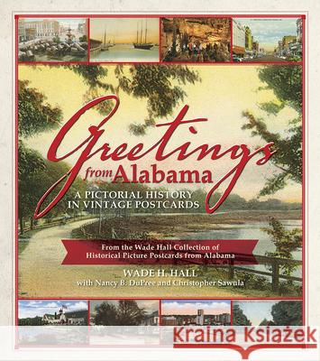 Greetings from Alabama: A Pictorial History in Vintage Postcards: From the Wade Hall Collection of Historical Picture Postcards from Alabama Wade Hall 9781588383204