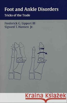Foot and Ankle Disorders: Tricks of the Trade Frederick G. Lippert Sigvard T. Hanse Sigvard T. Hansen 9781588901415