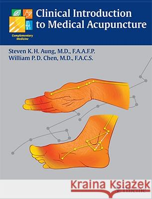 Clinical Introduction to Medical Acupuncture Steven K. H. Aung William P. D. Chen 9781588902214