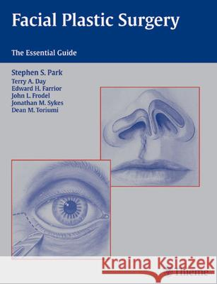Facial Plastic Surgery : The Essential Guide Stephen S. Park 9781588903198