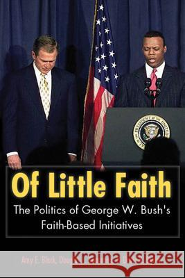 Of Little Faith : The Politics of George W. Bush's Faith-Based Initiatives Amy E. Black Douglas L. Koopman David K. Ryden 9781589010130