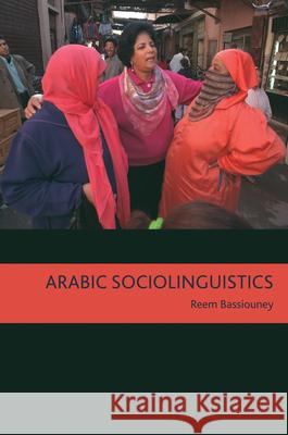 Arabic Sociolinguistics: Topics in Diglossia, Gender, Identity, and Politics Reem Bassiouney 9781589015739