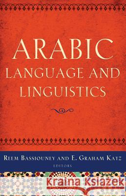 Arabic Language and Linguistics Reem Bassiouney E. Graham Katz 9781589018853
