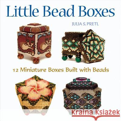 Little Bead Boxes : 12 Miniature Containers Built with Beads Julia Pretl 9781589232914