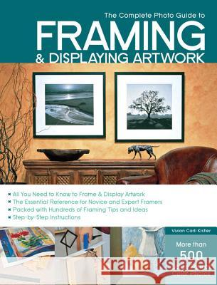 The Complete Photo Guide to Framing and Displaying Artwork Vivian Carli Kistler 9781589234222