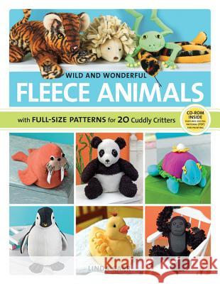 Wild and Wonderful Fleece Animals: With Full-Size Patterns for 20 Cuddly Critters Linda Carr 9781589235786