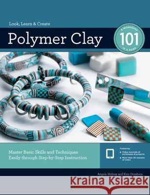 Polymer Clay 101: Master Basic Skills and Techniques Easily Through Step-By-Step Instruction Angela Mabray Kim Otterbein 9781589239555