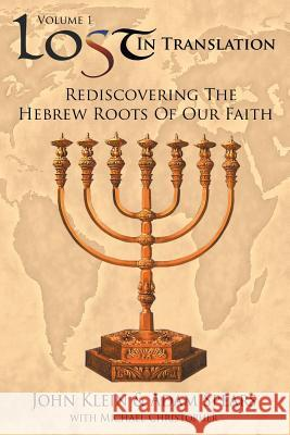 Lost in Translation Vol 1: (Rediscovering the Hebrew Roots of Our Faith) John Klein Adam Spears 9781589301993