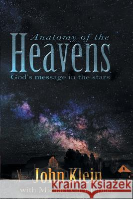 Anatomy of the Heavens: God's Message in the Stars John Klein 9781589302914