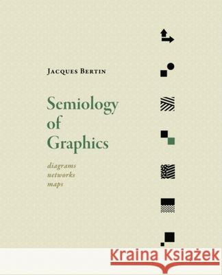 Semiology of Graphics : Diagrams, Networks, Maps Jacques Bertin 9781589482616