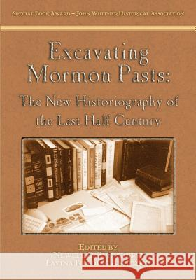 Excavating Mormon Pasts: The New Historiography of the Last Half Century Newell G. Bringhurst Lavina Fielding Anderson 9781589581159 Greg Kofford Books, Inc.