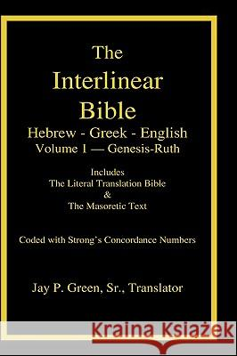 Interlinear Hebrew-Greek-English Bible with Strong's Numbers, Volume 1 of 3 Volumes Sr. Jay Patrick Green Dr Maurice Robinson 9781589606036