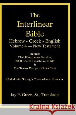 Interlinear Hebrew-Greek-English Bible, New Testament, Volume 4 of 4 Volume Set, Case Laminate Edition Sr. Jay Patrick Green Dr Maurice Robinson 9781589606074