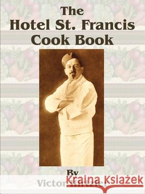 The Hotel St. Francis Cook Book Victor Hirtzler 9781589633025